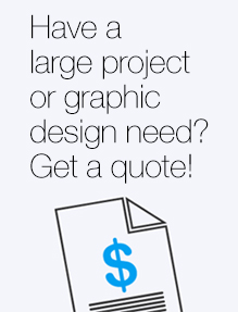 Have a large project or graphic design need?  Get a quote!